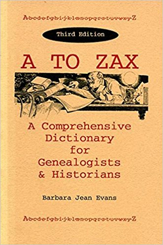 A to Zax: A Comprehensive Dictionary for Genealogists and Historians. Third Edition