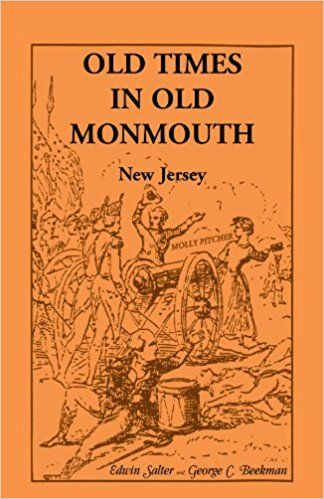 Old Times in Old Monmouth: Historical Reminiscences of Old Monmouth County, New Jersey: Being a Series of Historical Sketches Relating to Old Monmouth County (now Monmouth and Ocean), New Jersey