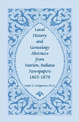 Local History And Genealogy Abstracts From Marion, Indiana, Newspapers, 1865-1870