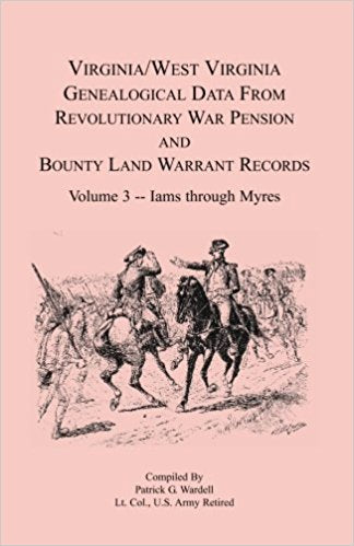 Virginia and West Virginia Genealogical Data from Revolutionary War Pension and Bounty Land Warrant Records, Volume 3  Iams through Myres