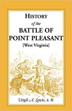 History of the Battle of Point Pleasant [West Virginia]  Fought Between White Men & Indians at the Mouth of the Great Kanawha River (Now Point Pleasant, West Virginia, Monday, October 10th, 1774: The Chief Event of the Lord Dunmore's War)
