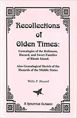 Recollections of Olden Times: Genealogies of the Robinson, Hazard, and Sweet Families of Rhode Island. Also Genealogical Sketch of the Hazards of the Middle States