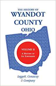 The History of Wyandot County, Ohio, Volume 2: A History of its Townships