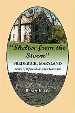 """Shelter From the Storm"": Frederick - A Place of Refuge in the Seven Year's War"