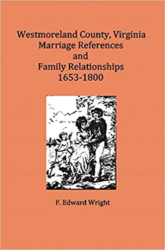 Westmoreland County, Virginia, Marriage References & Family Relationships, 1653-1800