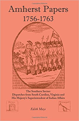 Amherst Papers, 1756-1763. The Southern Sector: Dispatches from South Carolina, Virginia and His Majesty's Superintendent of Indian Affairs