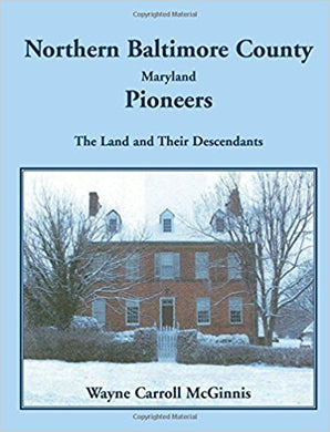 Northern Baltimore County, Maryland Pioneers: The Land and Their Descendants