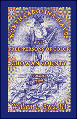 North Carolina Slaves and Free Persons of Color: Chowan County, Volume Two