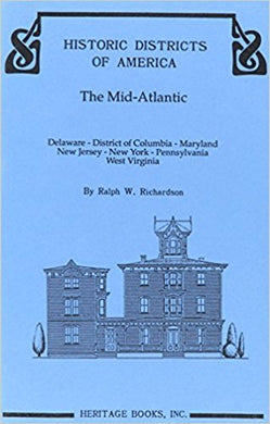 Historic Districts of America: The Mid-Atlantic - Covers: the District of Columbia, Delaware, Maryland, New Jersey, New York, Pennsylvania and West Virginia.