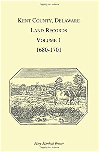 Kent County, Delaware Land Records, Volume 1: 1680-1701