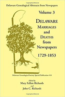 Delaware Genealogical Abstracts from Newspapers. Volume 3: Delaware Marriages and Deaths from the Newspapers 1729-1853