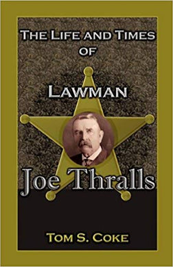 The Life and Times of Lawman Joe Thralls