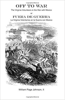 Off to War: The Virginia Volunteers in the War with Mexico