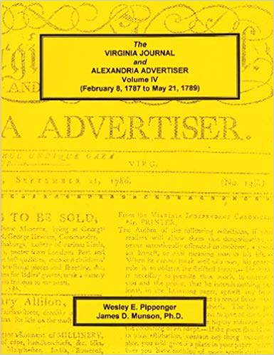 The Virginia Journal and Alexandria Advertiser: Volume IV, (February 8,  1787 to May 21, 1789)