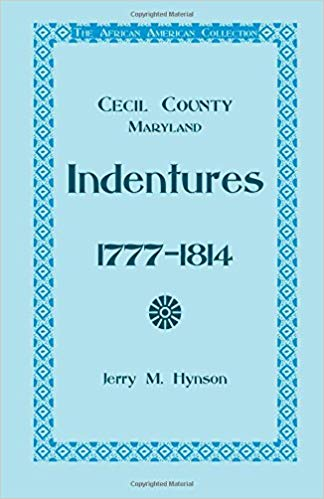 The African American Collection , Indentures, Cecil County, Maryland 1777-1814