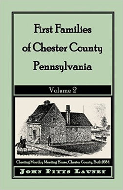 First Families of Chester County, Pennsylvania: Volume 2