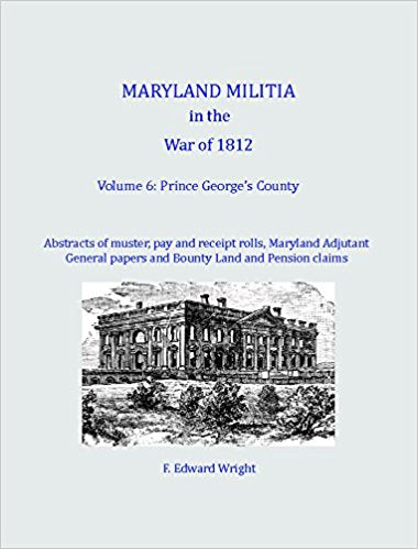 Maryland Militia in the War of 1812, Volume 6: Prince George's County