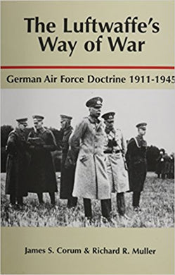 The Luftwaffe's Way of War: German Air Force Doctrine 1911 - 1945