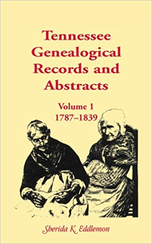 Tennessee Genealogical Records and Abstracts, Volume 1: 1787-1839