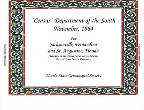 """Census"" Department of the South, November, 1864: For Jacksonville, Fernandina and St. Augustine, Florida. Ordered by the Department of the South, Hilton Head, South Carolina"
