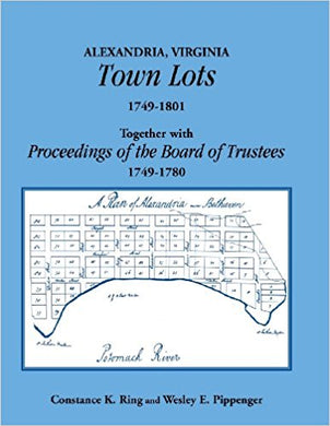 Alexandria, Virginia Town Lots 1749-1801. Together With The Proceedings Of The Board Of Trustees 1749-1780