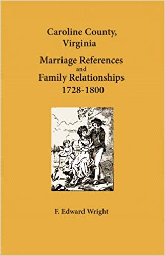 Caroline County, Virginia Marriage References and Family Relationships 1728-1800