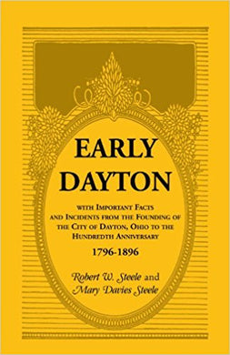 Early Dayton, With Important Facts and Incidents From the Founding Of The City Of Dayton, Ohio To The Hundredth Anniversary 1796-1896