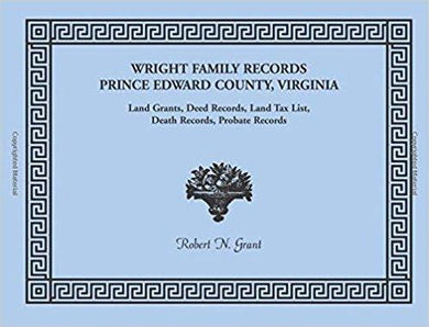 Wright Family Records: Prince Edward County, Virginia, Land Grants, Deed Records, Land Tax List, Death Records, Probate Records