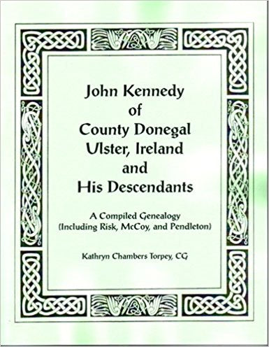 John Kennedy of County Donegal, Ulster, Ireland and His Descendants: A Compiled Genealogy (Including Risk, McCoy, & Pendleton)