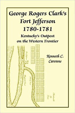 George Rogers Clark's Fort Jefferson 1780-1781, Kentucky's Outpost on the Western Frontier