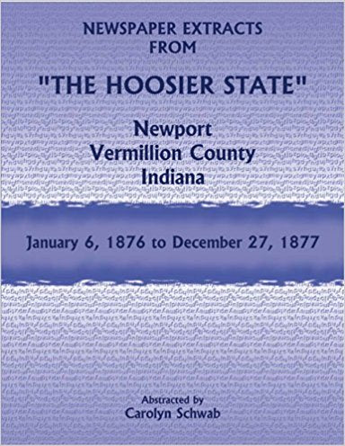 "Newspaper Extracts from ""The Hoosier State"", Newport, Vermillion County, Indiana, January 6, 1876 to December 27, 1877"