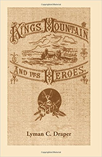 King's Mountain and its Heroes: History of the Battle of King's Mountain, October 7, 1780