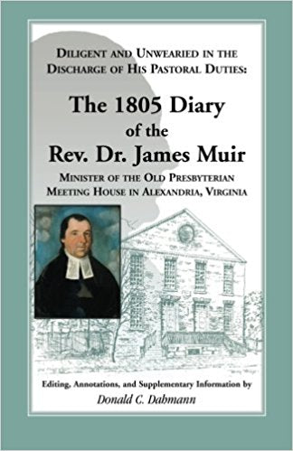 Diligent and Unwearied in the Discharge of His Pastoral Duties: The 1805 Diary of the Rev. Dr. James Muir, Minister of the Old Presbyterian Meeting House in Alexandria, Virginia