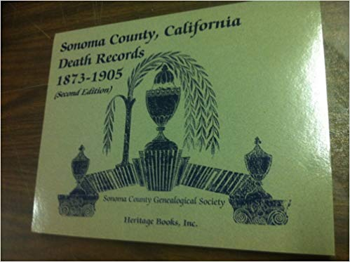 Sonoma County, California, Death Records, 1873-1905: 2nd Edition