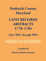 Frederick County, Maryland Land Records Abstracts, 1778-1784, Liber WR1 Through WR4