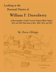 Looking at the Personal Diaries of William F. Dusenberry of Bloomingdale, (Cabell County), VA/WV 1855 and 1856 plus parts of 1862, 1869, 1870, and 1871