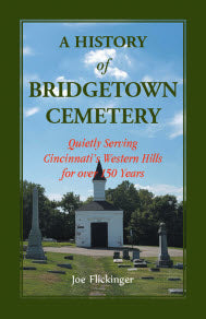 A History of Bridgetown Cemetery: Quietly Serving Cincinnati's Western Hills for over 150 Years
