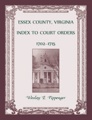Essex County, Virginia Index to Court Orders, 1702-1715