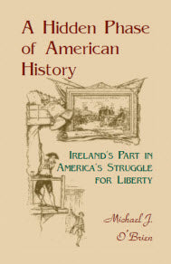 A Hidden Phase of American History: Ireland's Part in America's Struggle for Liberty