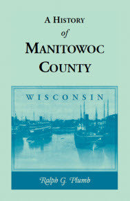 A History of Manitowoc County, Wisconsin