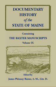 Documentary History of the State of Maine, Containing the Baxter Manuscripts Volume IX