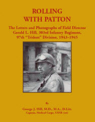 "Rolling with Patton: The Letters and Photographs of Field Director Gerald L. Hill, 303rd Infantry Regiment, 97th ""Trident"" Division, 1943-1945"