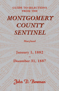 Guide to Selections from the Montgomery County Sentinel, Maryland: January 1, 1882 - December 31, 1887