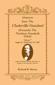 Abstracts from the Clarksville Standard (Formerly the Northern Standard) Texas: Volume 7: August 6, 1859 - May 25, 1861
