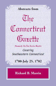 Abstracts from The Connecticut (Formerly New London) Gazette covering Southeastern Connecticut: 1780-July 25, 1782, Volume 5