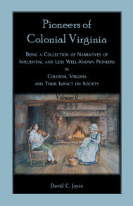 Colonial Pioneers of Virginia: Being a Collection of Narratives of Influential and Less Well-Known Pioneers in Colonial Virginia and Their Impact on Society, Volume 2