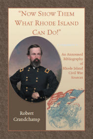 """Now Show Them What Rhode Island Can Do!"": An Annotated Bibliography of Rhode Island Civil War Sources"
