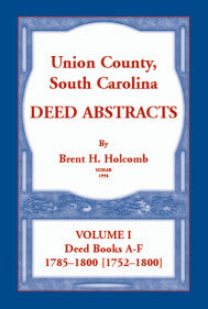 Union County, South Carolina Deed Abstracts, Volume I: Deed Books A-F, 1785–1800 [1752–1800]