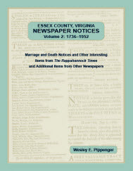 Essex County, Virginia Newspaper Notices, Volume 2: 1736–1952. Marriage and Death Notices and Other Interesting Items from The Rappahannock Times and Additional Items from Other Newspapers