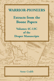 Warrior-Pioneers: Extracts from the Boone Papers, Volumes 4C-13C of the Draper Manuscripts